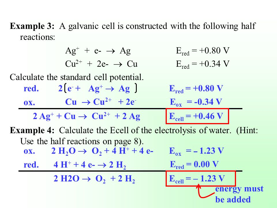 Example 3: A galvanic cell is constructed with the following half reactions: Ag + + e- AgE red = +0.80 V Cu 2+ + 2e- CuE red = +0.34 V Calculate the s