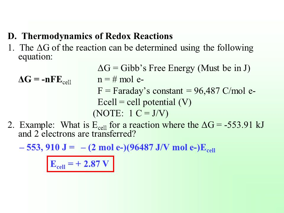 D. Thermodynamics of Redox Reactions 1. The ΔG of the reaction can be determined using the following equation: ΔG = Gibbs Free Energy (Must be in J) Δ