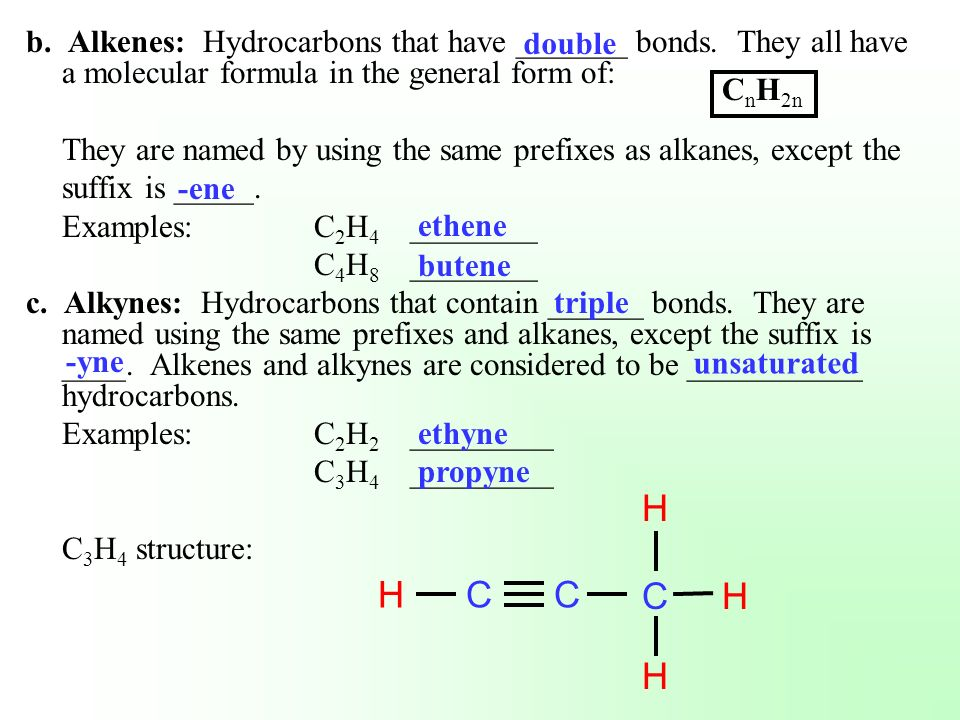 b. Alkenes: Hydrocarbons that have _______ bonds. They all have a molecular formula in the general form of: They are named by using the same prefixes