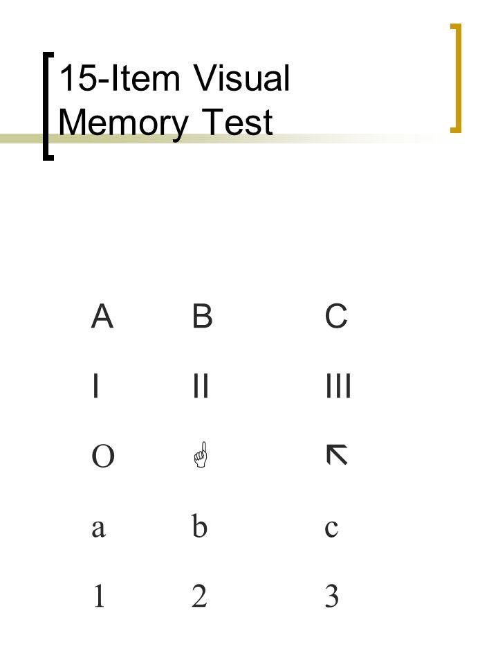 15-Item Visual Memory Test ABC IIIIII abc 123