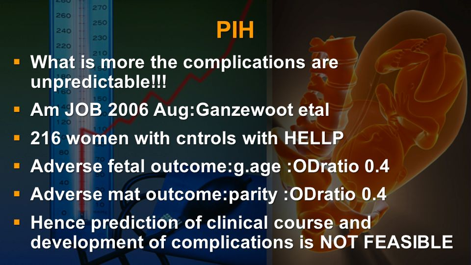PIH What is more the complications are unpredictable!!! What is more the complications are unpredictable!!! Am JOB 2006 Aug:Ganzewoot etal Am JOB 2006