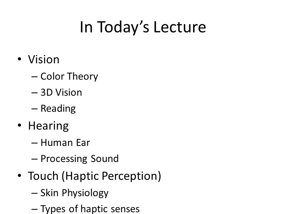 In Todays Lecture Vision – Color Theory – 3D Vision – Reading Hearing – Human Ear – Processing Sound Touch (Haptic Perception) – Skin Physiology – Typ