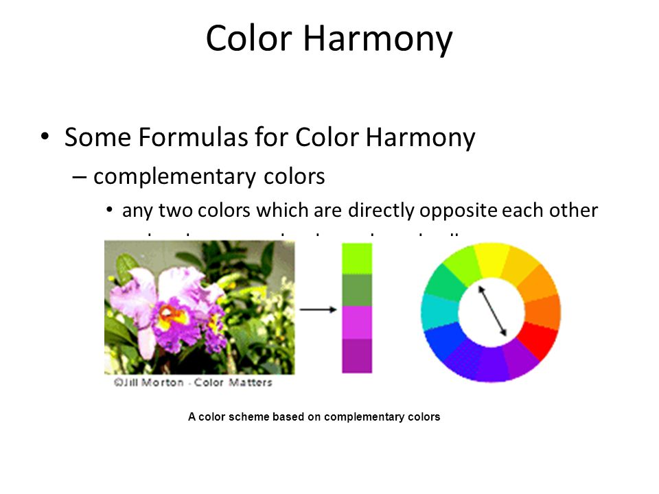 Color Harmony Some Formulas for Color Harmony – complementary colors any two colors which are directly opposite each other red and green and red-purpl