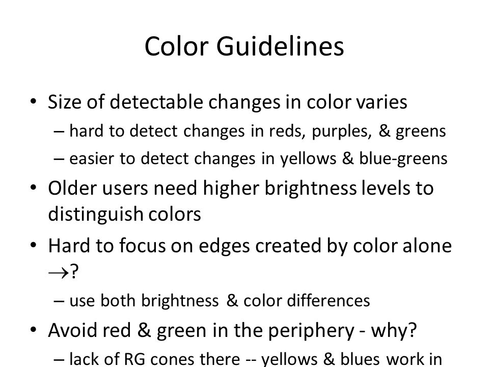 Color Guidelines Size of detectable changes in color varies – hard to detect changes in reds, purples, & greens – easier to detect changes in yellows