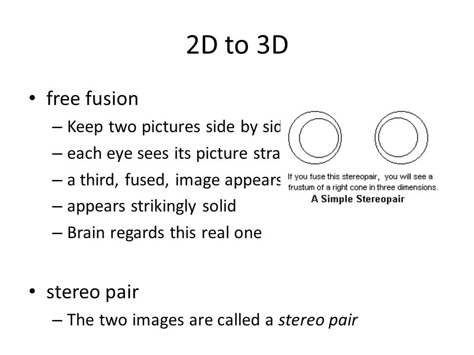 2D to 3D free fusion – Keep two pictures side by side – each eye sees its picture straight ahead – a third, fused, image appears – appears strikingly