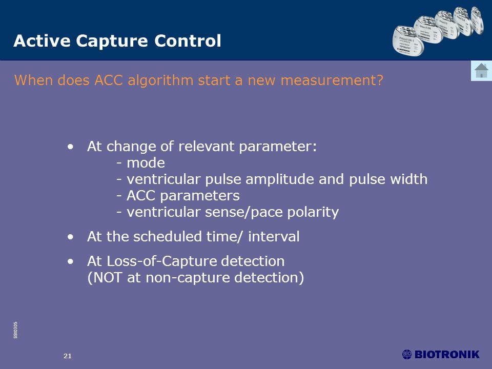 SSt0305 21 Active Capture Control When does ACC algorithm start a new measurement? At change of relevant parameter: - mode - ventricular pulse amplitu