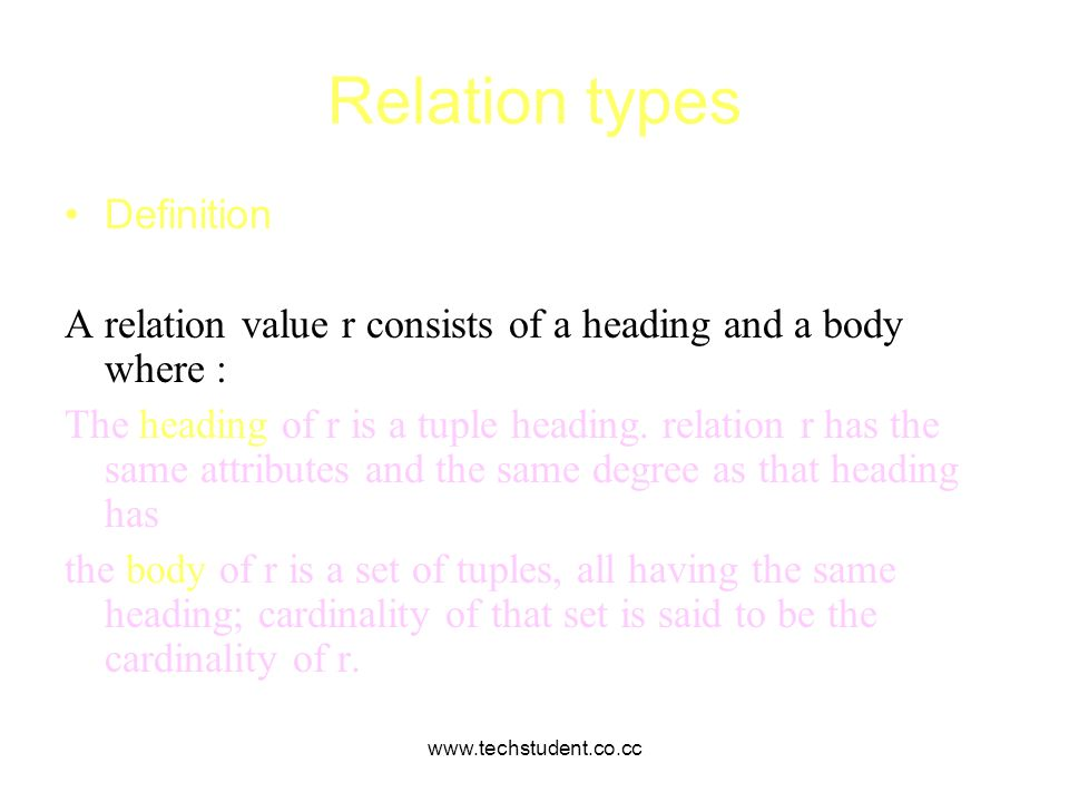 www.techstudent.co.cc Relation types Definition A relation value r consists of a heading and a body where : The heading of r is a tuple heading. relat