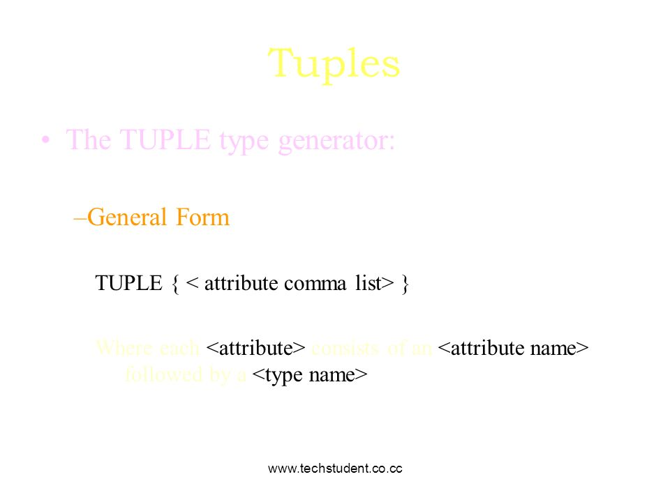 www.techstudent.co.cc Tuples The TUPLE type generator: –General Form TUPLE { } Where each consists of an followed by a