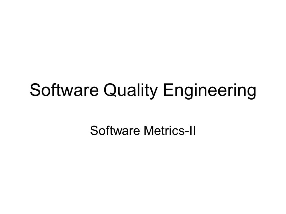 Software Quality Engineering Software Metrics-II