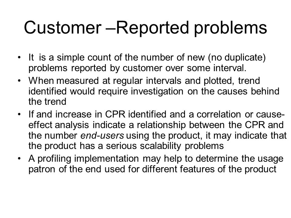 Customer –Reported problems It is a simple count of the number of new (no duplicate) problems reported by customer over some interval. When measured a