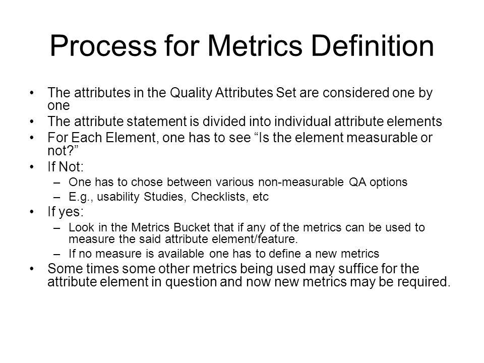Process for Metrics Definition The attributes in the Quality Attributes Set are considered one by one The attribute statement is divided into individu