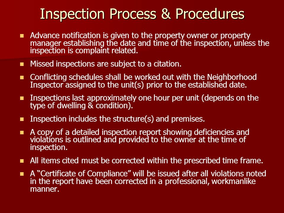 Inspection Process & Procedures Advance notification is given to the property owner or property manager establishing the date and time of the inspection, unless the inspection is complaint related.