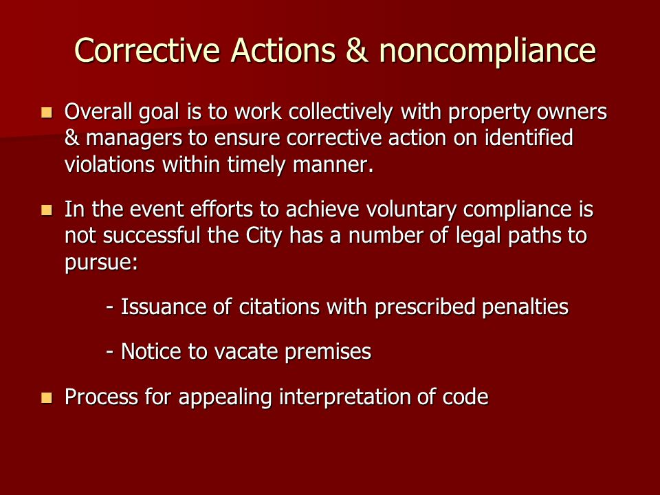 Corrective Actions & noncompliance Corrective Actions & noncompliance Overall goal is to work collectively with property owners & managers to ensure corrective action on identified violations within timely manner.