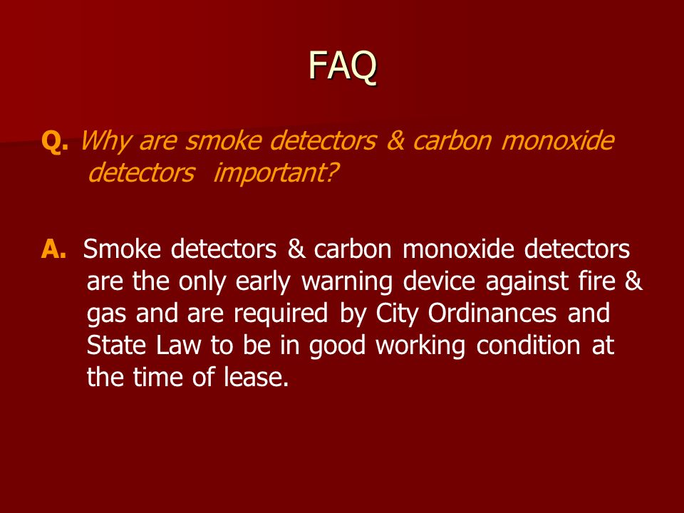 FAQ Q. Why are smoke detectors & carbon monoxide detectors important.