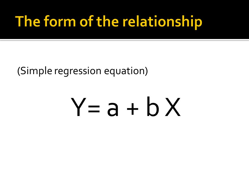 (Simple regression equation) Y= a + b X