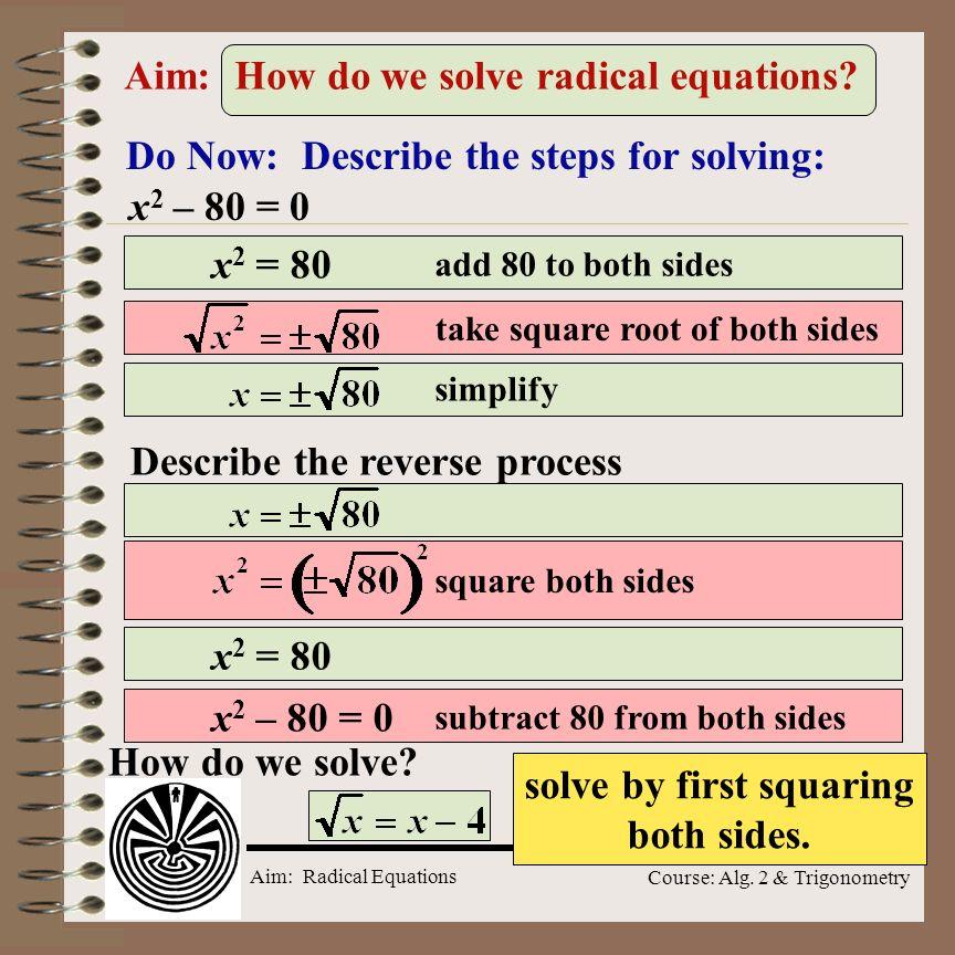 Aim: Radical Equations Course: Alg.2 & Trigonometry Aim: How do we solve radical equations.