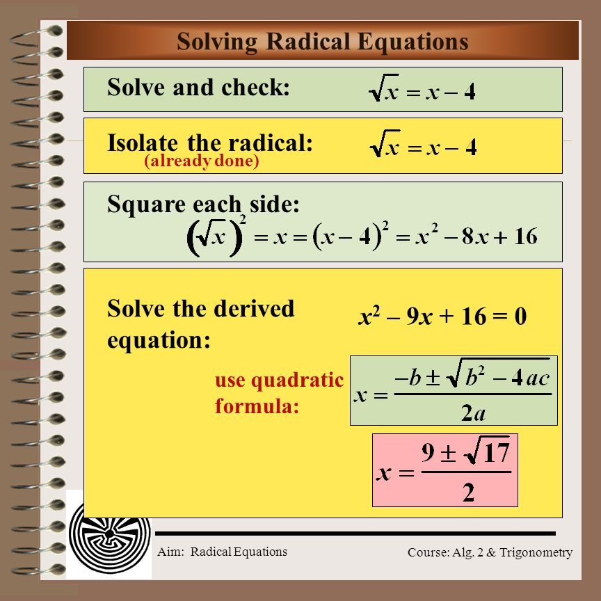 Aim: Radical Equations Course: Alg. 2 & Trigonometry Adding/Subtracting Radicals Must have same radicand and index Add or subtract coefficients and co