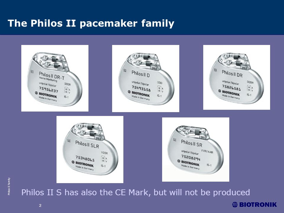Philos II family 2 The Philos II pacemaker family Philos II S has also the CE Mark, but will not be produced