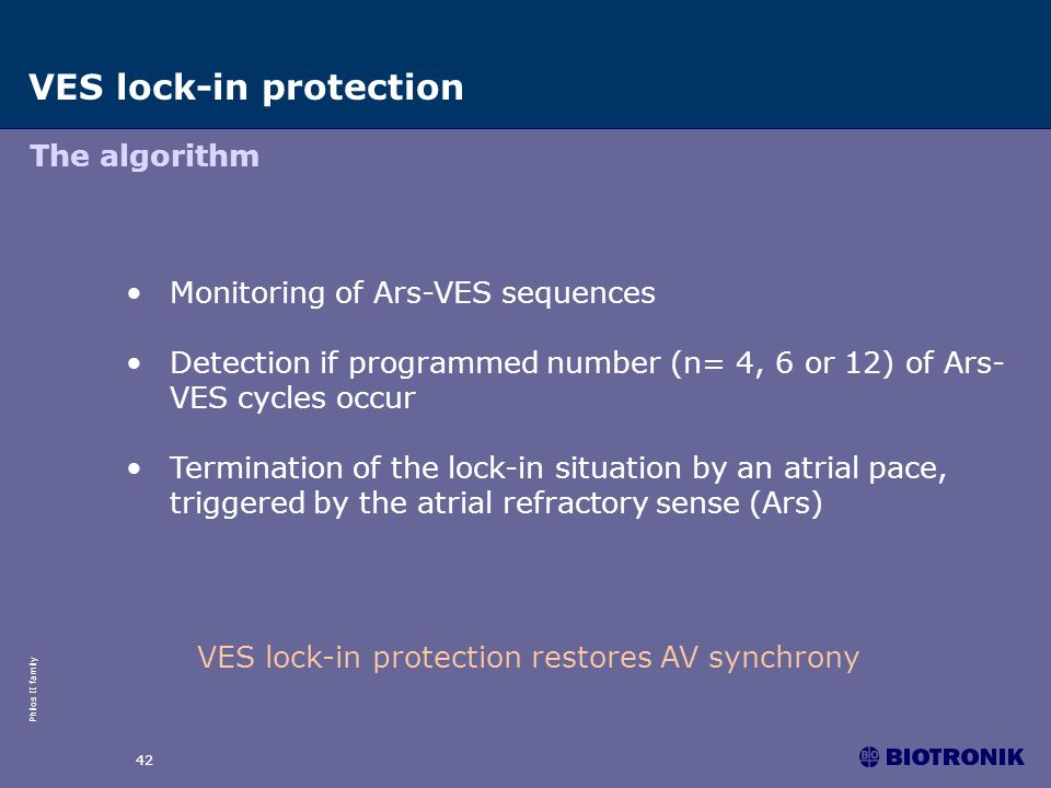 Philos II family 42 VES lock-in protection The algorithm Monitoring of Ars-VES sequences Detection if programmed number (n= 4, 6 or 12) of Ars- VES cy