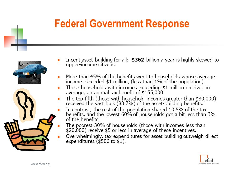 Federal Government Response Incent asset building for all: $362 billion a year is highly skewed to upper-income citizens.