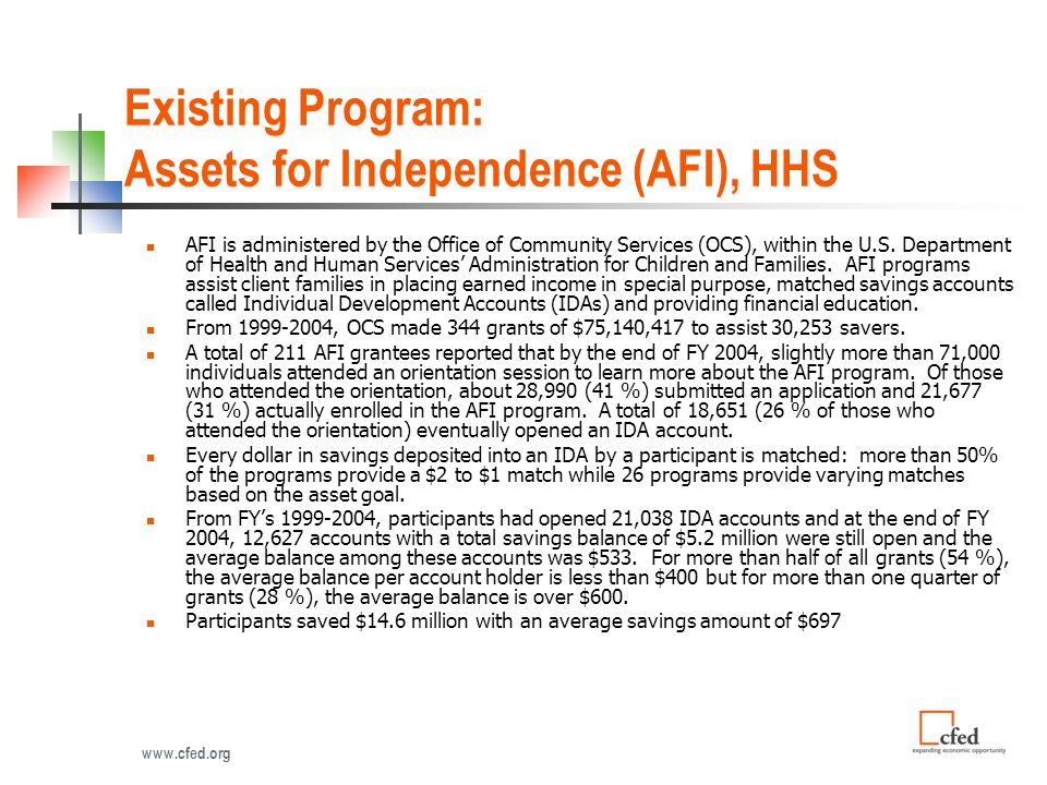 Existing Program: Assets for Independence (AFI), HHS AFI is administered by the Office of Community Services (OCS), within the U.S.