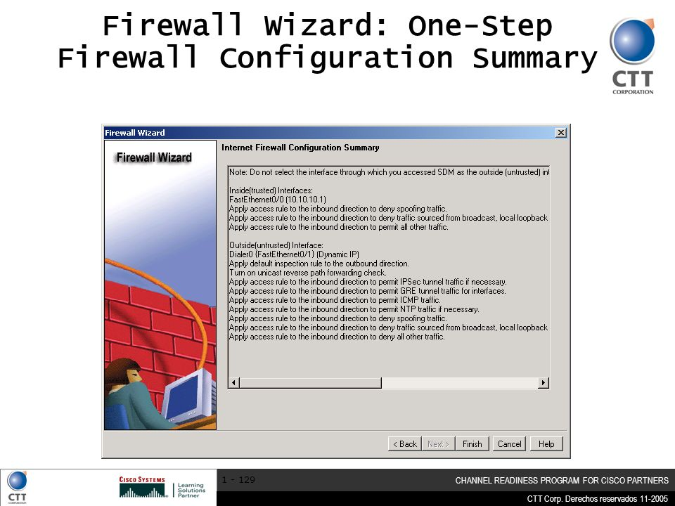 CTT Corp. Derechos reservados 11-2005 CHANNEL READINESS PROGRAM FOR CISCO PARTNERS 1 - 129 Firewall Wizard: One-Step Firewall Configuration Summary
