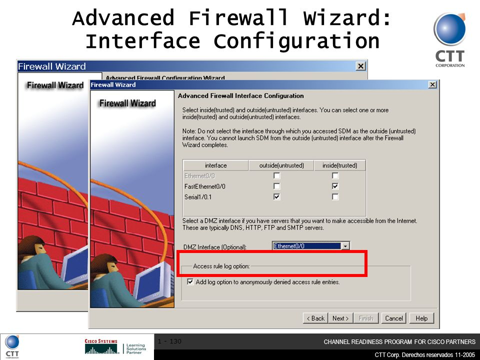 CTT Corp. Derechos reservados 11-2005 CHANNEL READINESS PROGRAM FOR CISCO PARTNERS 1 - 130 Advanced Firewall Wizard: Interface Configuration