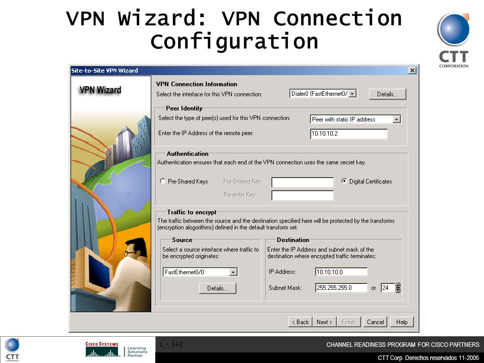 CTT Corp. Derechos reservados 11-2005 CHANNEL READINESS PROGRAM FOR CISCO PARTNERS 1 - 142 VPN Wizard: VPN Connection Configuration