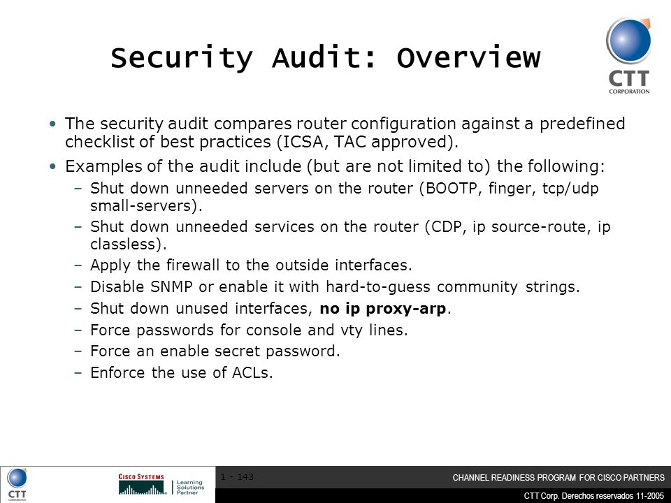 CTT Corp. Derechos reservados 11-2005 CHANNEL READINESS PROGRAM FOR CISCO PARTNERS 1 - 143 Security Audit: Overview The security audit compares router