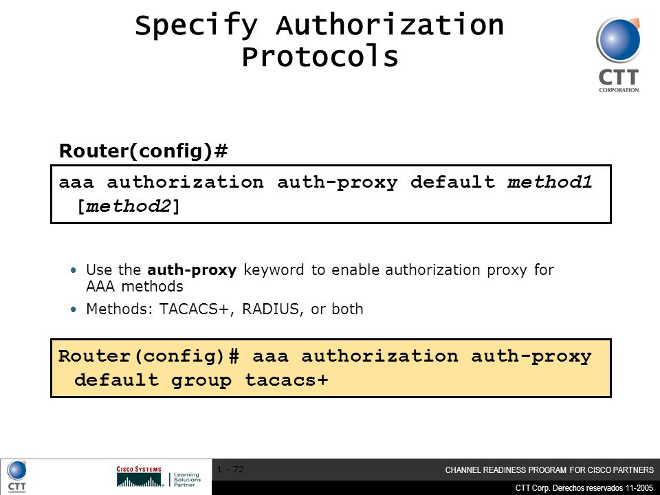 CTT Corp. Derechos reservados 11-2005 CHANNEL READINESS PROGRAM FOR CISCO PARTNERS 1 - 72 aaa authorization auth-proxy default method1 [method2] Speci