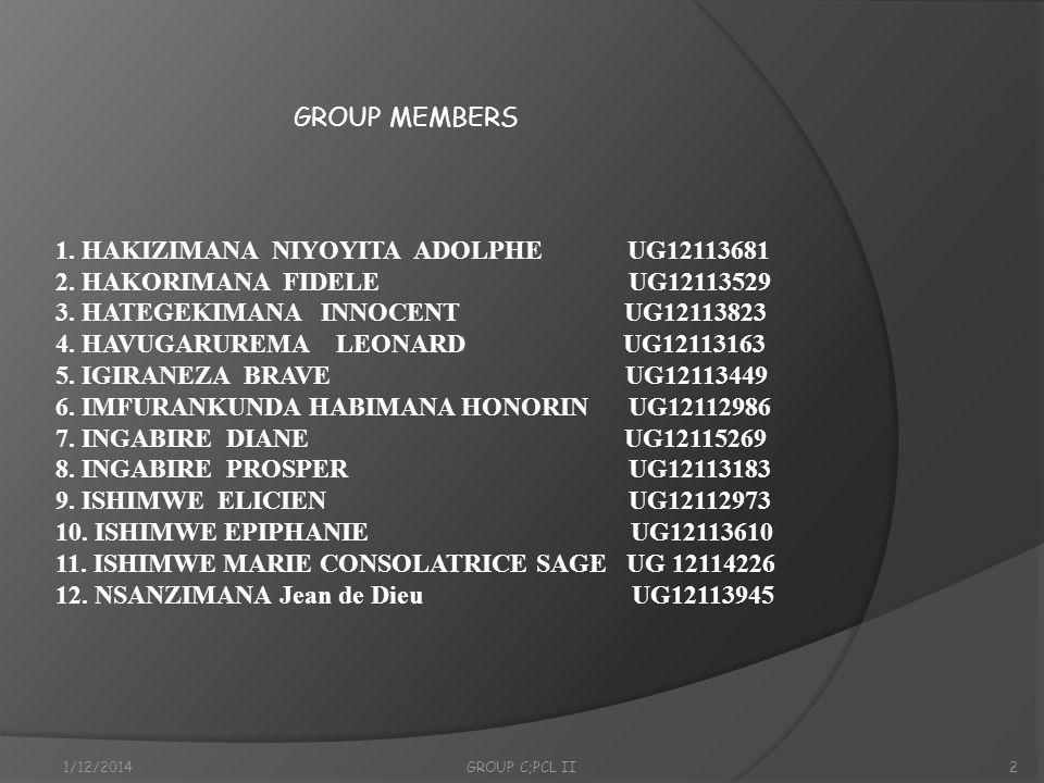 1/12/2014GROUP C;PCL II2 1. HAKIZIMANA NIYOYITA ADOLPHE UG12113681 2. HAKORIMANA FIDELE UG12113529 3. HATEGEKIMANA INNOCENT UG12113823 4. HAVUGARUREMA