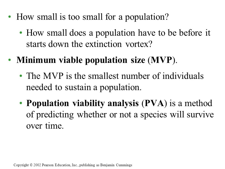 How small is too small for a population? How small does a population have to be before it starts down the extinction vortex? Minimum viable population