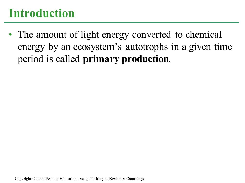 The amount of light energy converted to chemical energy by an ecosystems autotrophs in a given time period is called primary production. Introduction