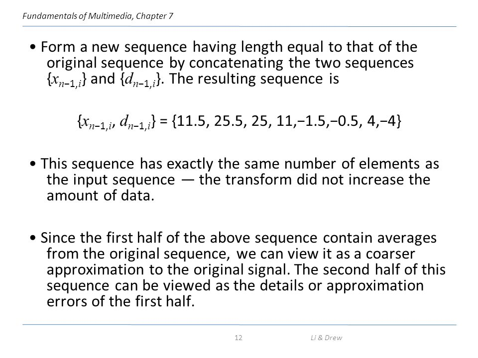 Fundamentals of Multimedia, Chapter 7 Form a new sequence having length equal to that of the original sequence by concatenating the two sequences { x
