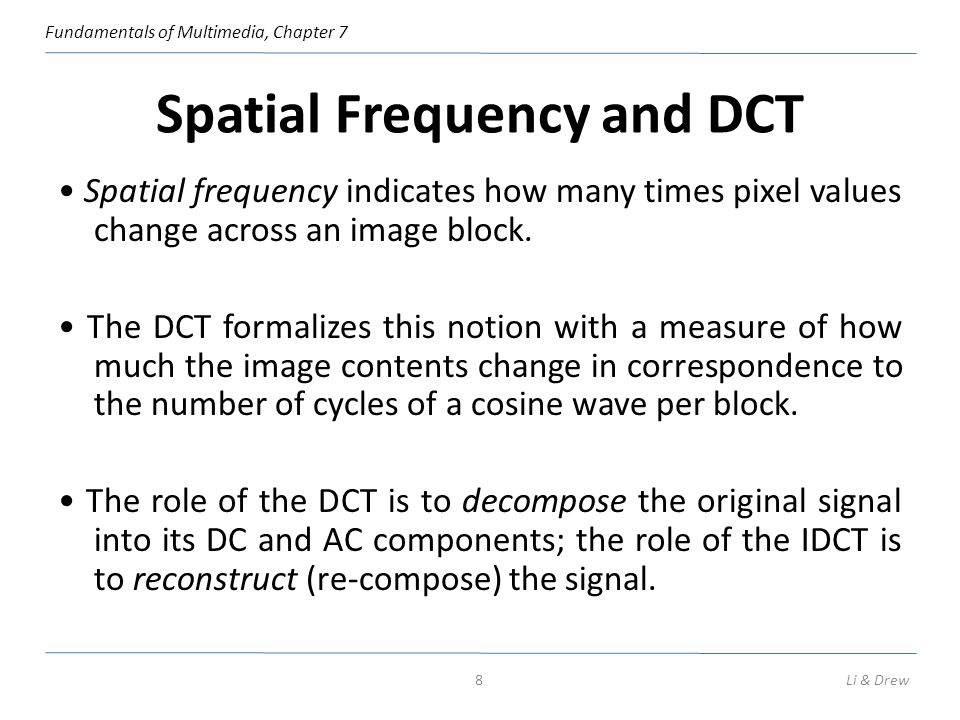 Fundamentals of Multimedia, Chapter 7 Fig.8.9: Graphical Illustration of 8 × 8 2D DCT basis.