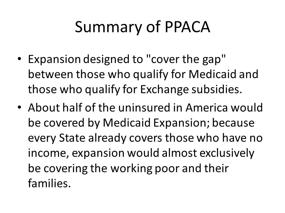 Summary of PPACA Millions of Americans would be able to get care before they are forced to use costly last minute emergency services.