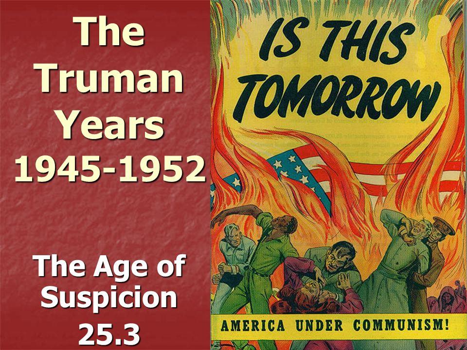 The Truman Years 1945-1952 The Age of Suspicion 25.3