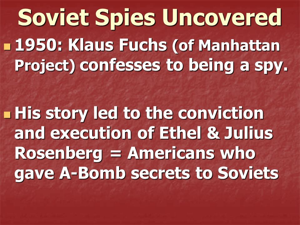 Soviet Spies Uncovered 1950: Klaus Fuchs (of Manhattan Project) confesses to being a spy. 1950: Klaus Fuchs (of Manhattan Project) confesses to being