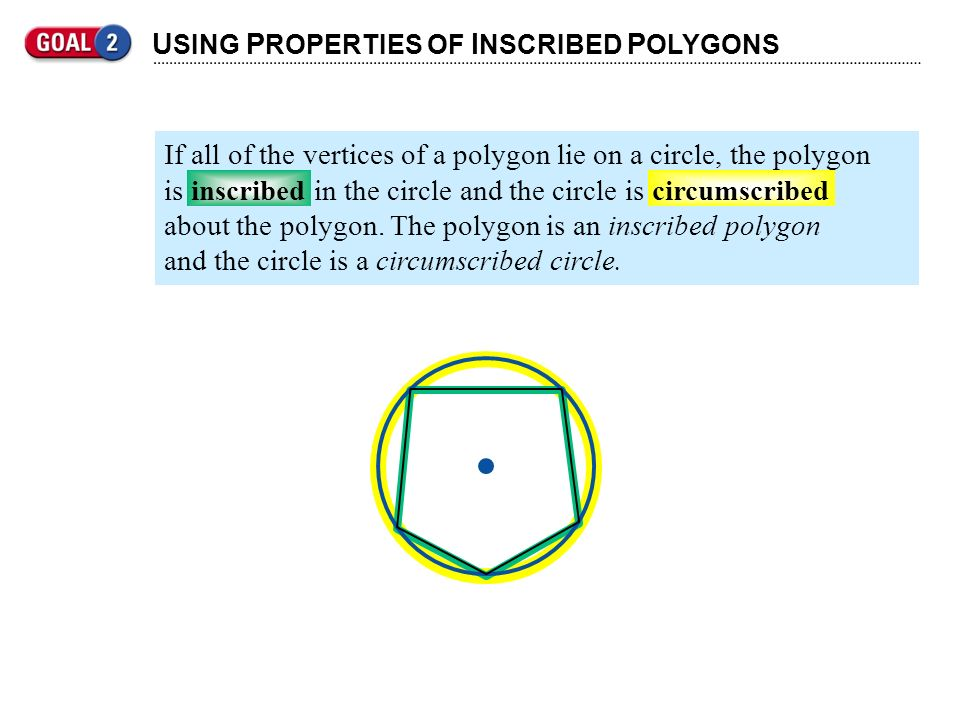 U SING P ROPERTIES OF I NSCRIBED P OLYGONS THEOREMS ABOUT INSCRIBED POLYGONS THEOREM 10.10 If a right triangle is inscribed in a circle, then the hypotenuse is a diameter of the circle.