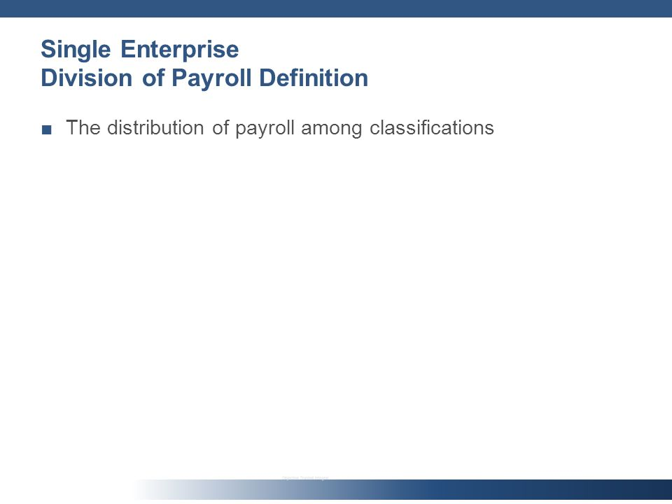Single Enterprise Division of Payroll Definition The distribution of payroll among classifications