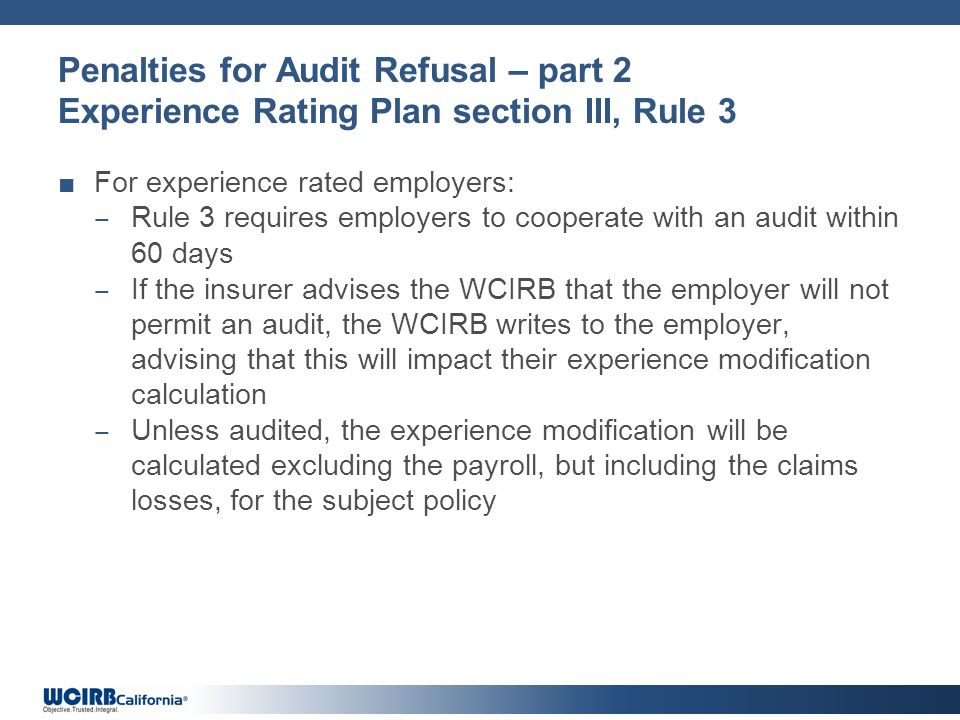 Penalties for Audit Refusal – part 2 Experience Rating Plan section III, Rule 3 For experience rated employers: Rule 3 requires employers to cooperate