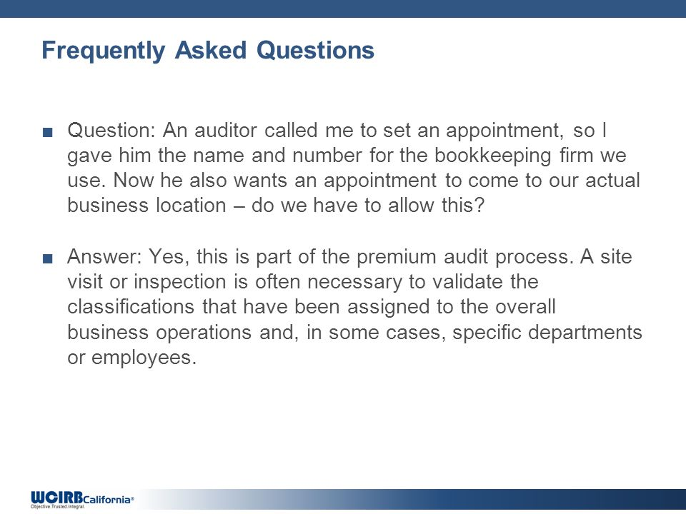 Frequently Asked Questions Question: An auditor called me to set an appointment, so I gave him the name and number for the bookkeeping firm we use.