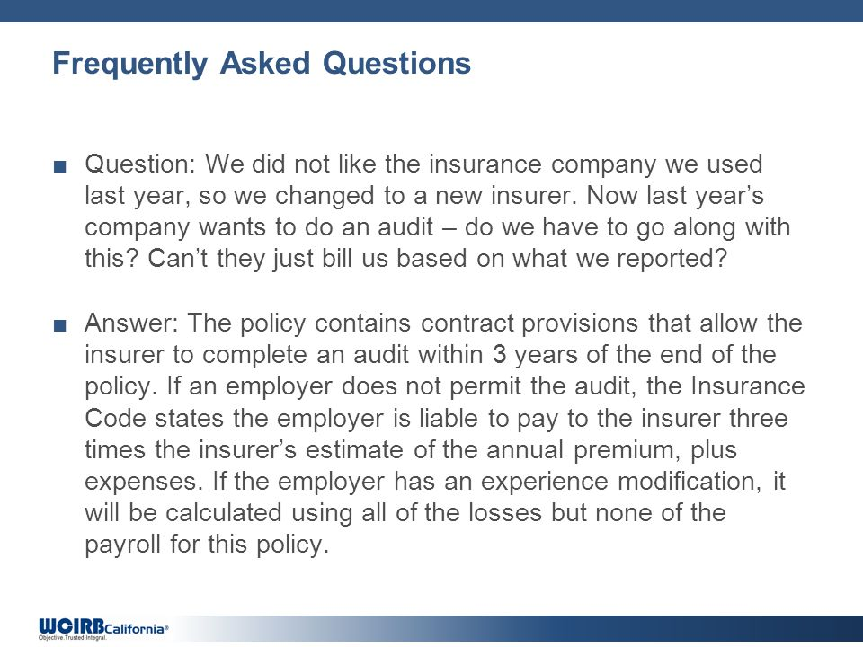 Frequently Asked Questions Question: We did not like the insurance company we used last year, so we changed to a new insurer.