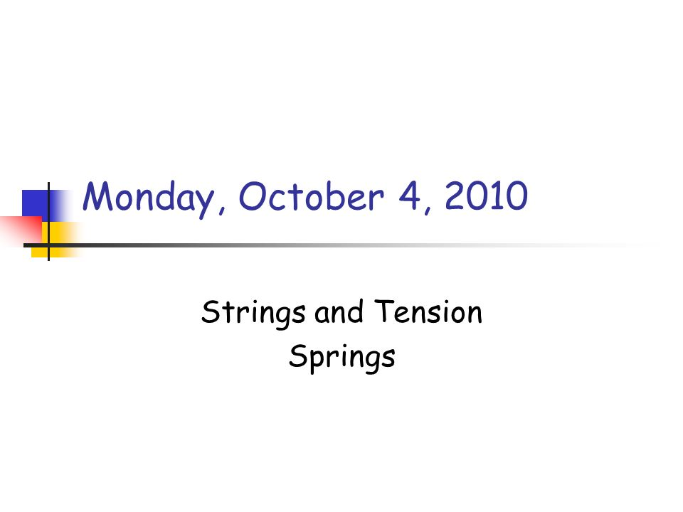 Monday, October 4, 2010 Strings and Tension Springs