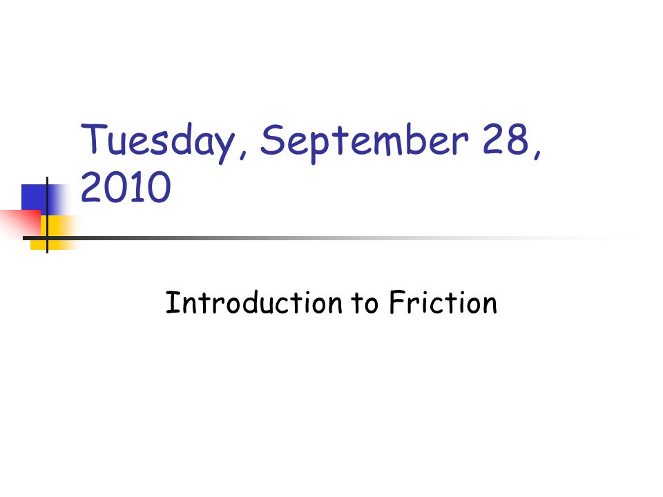 Tuesday, September 28, 2010 Introduction to Friction