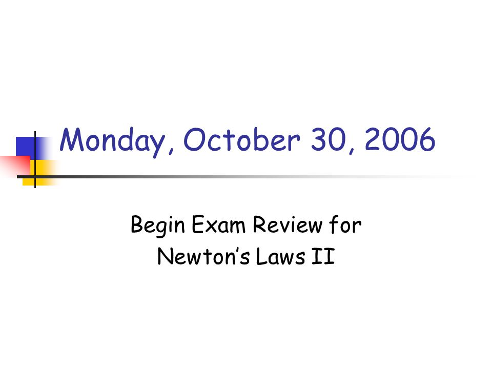 Monday, October 30, 2006 Begin Exam Review for Newtons Laws II