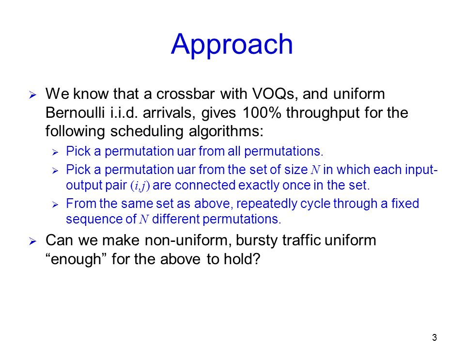 3 Approach We know that a crossbar with VOQs, and uniform Bernoulli i.i.d.