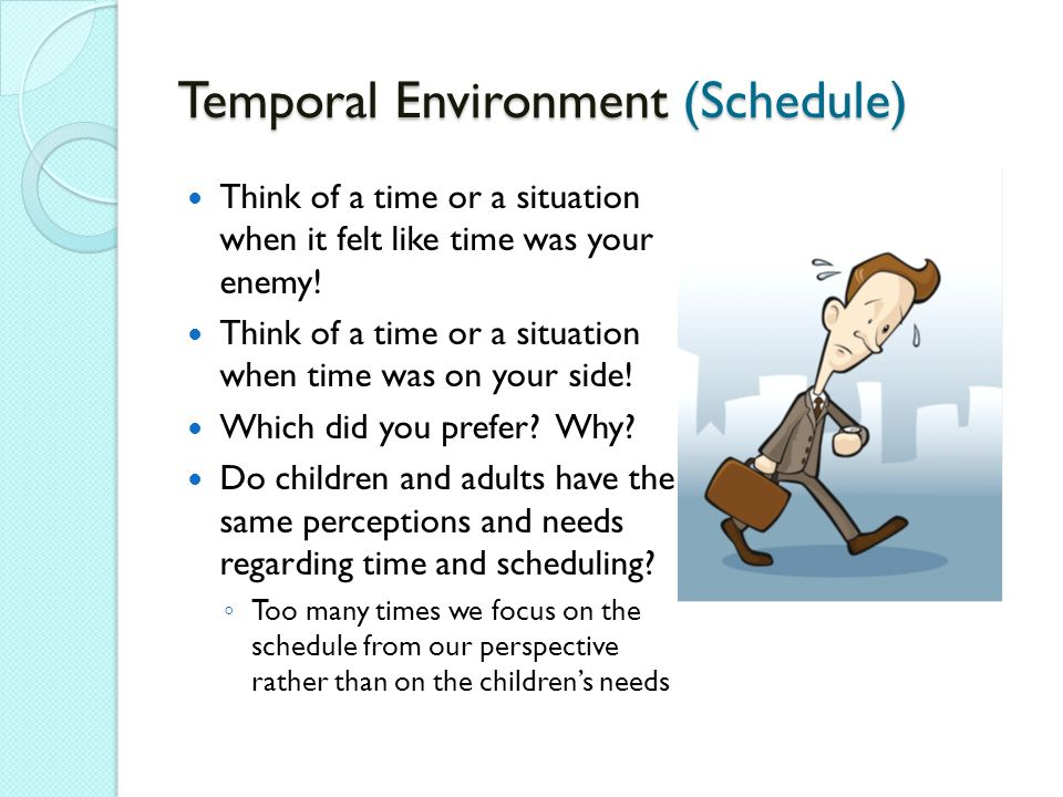 Temporal Environment (Schedule) Think of a time or a situation when it felt like time was your enemy.