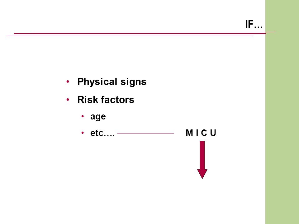 IF… Physical signs Risk factors age etc….M I C U