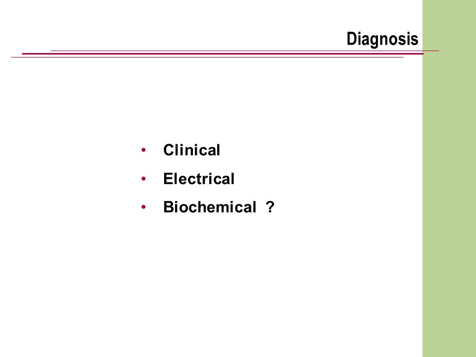 Diagnosis Clinical Electrical Biochemical ?